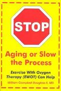 Stop Aging or Slow the Process Exercise With Oxygen Therapy