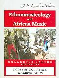 Ethnomusicology And African Music (Collected Papers)  Modes of Inquiry and Interpretation