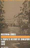 Rickshaw Coolie A People's History of Singapore 1880 1940