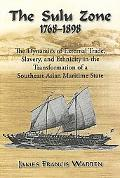 The Sulu Zone, 1768-1898: The Dynamics of External Trade, Slavery, and Ethnicity in the Tran...