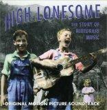 High Lonesome: The Story Of Bluegrass Music - Original Motion Picture Soundtrack