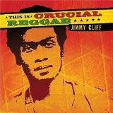 Crucial Reggae: Jimmy Cliff