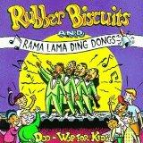Rubber Biscuits & Rama Lama Ding Dong