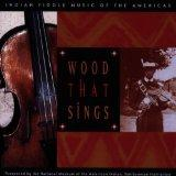 Wood That Sings: Indian Fiddle Music From The Americas