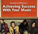 Achieving Success with Your Music: Hard-Hitting Tips on Marketing, A&R, Record Labels and In...