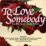 To Love Somebody-Bee Gees Tribute