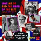 Love Me Do And The Birth Of The Beat - 50 Tracks That Helped Usher In The Beat Boom Of The 6...