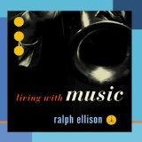Ralph Ellison: Living With Music