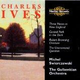 Ives: Orchestral Works - Three Places in New England; Central Park in the Dark; Robert Brown...