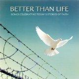 Better Than Life - Songs Celebrating Today's Great Stories of Faith