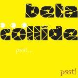 Beta Collide: Psst...Psst!