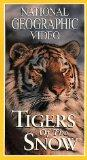 National Geographic's Tigers of the Snow [VHS]