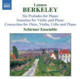 Berkeley: Six Preludes for Piano / Sonatina for Violin and Piano / Concertino for Flute, Vio...