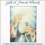 Gift of Finest Wheat - Rev. Scott Vandehey and Choir, David Phillips