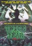 Twice the Fear