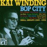 Kai Winding: Bop City (Small Groups 1949-1951)