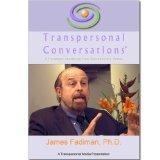 James Fadiman, Ph. D.  TRANSPERSONAL CONVERSATIONS